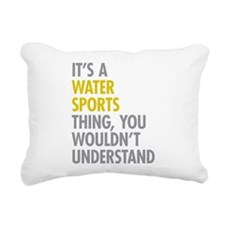Its A Water Sports Thing Rectangular Canvas Pillow