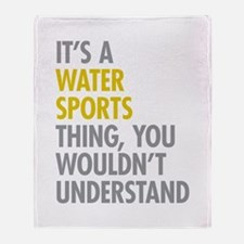 Its A Water Sports Thing Throw Blanket