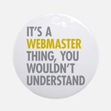 Its A Webmaster Thing Ornament (Round)