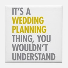 Its A Wedding Planning Thing Tile Coaster