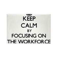 Keep Calm by focusing on The Workforce Magnets