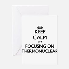 Keep Calm by focusing on Thermonucl Greeting Cards