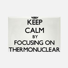 Keep Calm by focusing on Thermonuclear Magnets