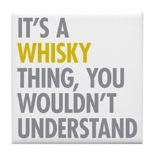 Its A Whisky Thing Tile Coaster