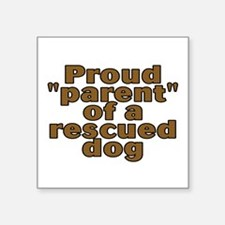 "Proud parent rescued dog - Square Sticker 3"" x 3"""
