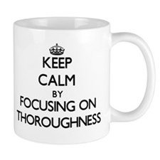 Keep Calm by focusing on Thoroughness Mugs
