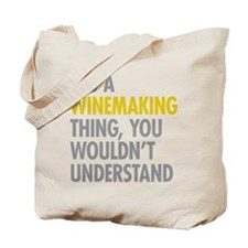 Its A Winemaking Thing Tote Bag