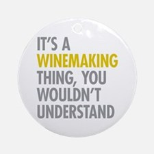 Its A Winemaking Thing Ornament (Round)