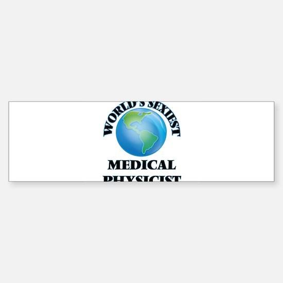 World's Sexiest Medical Physicist Bumper Bumper Bumper Sticker