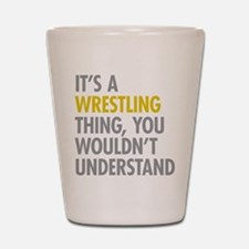 Its A Wrestling Thing Shot Glass