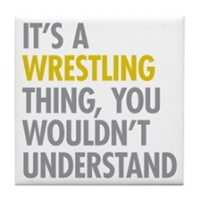 Its A Wrestling Thing Tile Coaster