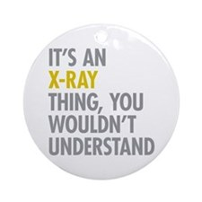 Its An X-Ray Thing Ornament (Round)