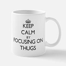 Keep Calm by focusing on Thugs Mugs
