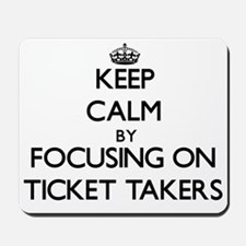 Keep Calm by focusing on Ticket Takers Mousepad