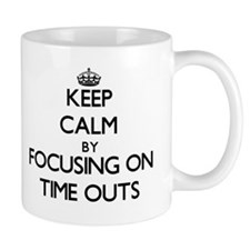 Keep Calm by focusing on Time Outs Mugs