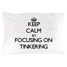 Keep Calm by focusing on Tinkering Pillow Case