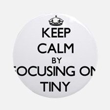 Keep Calm by focusing on Tiny Ornament (Round)