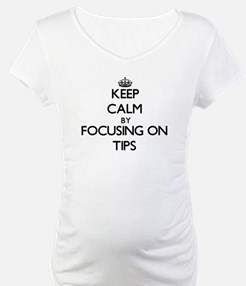 Keep Calm by focusing on Tips Shirt