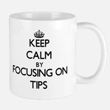 Keep Calm by focusing on Tips Mugs