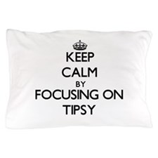 Keep Calm by focusing on Tipsy Pillow Case
