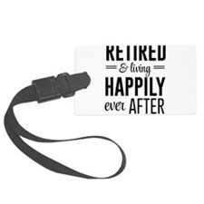 Retired happily ever after Luggage Tag