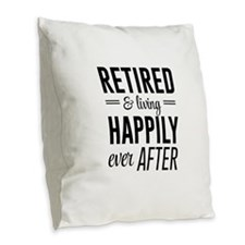 Retired happily ever after Burlap Throw Pillow