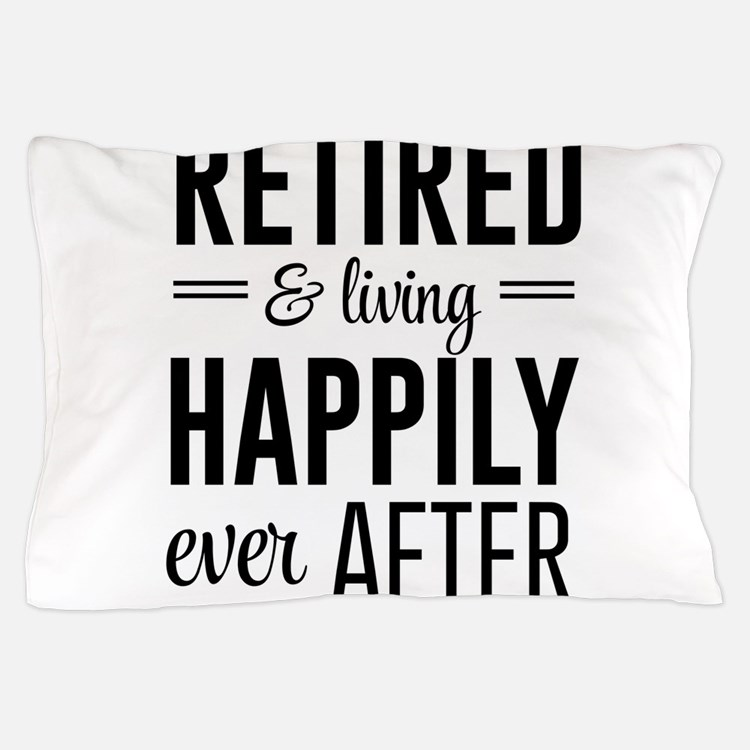Retired happily ever after Pillow Case