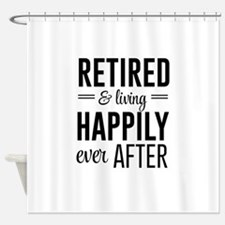 Retired happily ever after Shower Curtain