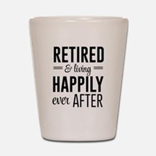 Retired happily ever after Shot Glass