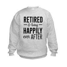 Retired happily ever after Sweatshirt