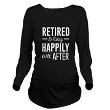 Retired happily ever after Long Sleeve Maternity T