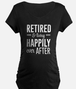 Retired happily ever after Maternity T-Shirt
