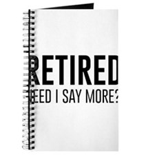 Retired need i say more? Journal