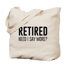 Retired need i say more? Tote Bag