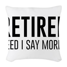 Retired need i say more? Woven Throw Pillow