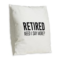 Retired need i say more? Burlap Throw Pillow