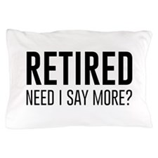 Retired need i say more? Pillow Case