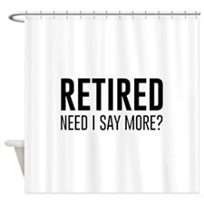 Retired need i say more? Shower Curtain