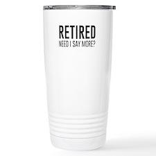 Retired need i say more? Travel Mug