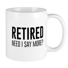 Retired need i say more? Mugs