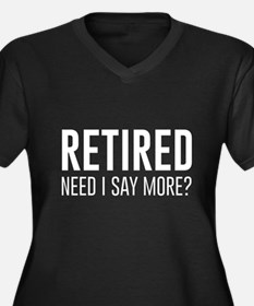 Retired need i say more? Plus Size T-Shirt