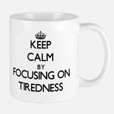 Keep Calm by focusing on Tiredness Mugs