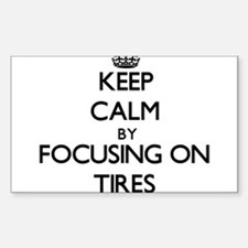 Keep Calm by focusing on Tires Decal
