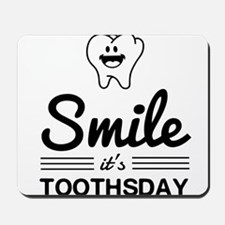 Smile it's toothsday Mousepad