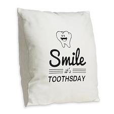 Smile it's toothsday Burlap Throw Pillow