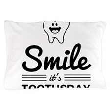 Smile it's toothsday Pillow Case