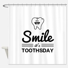 Smile it's toothsday Shower Curtain