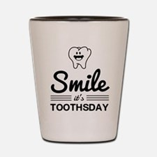 Smile it's toothsday Shot Glass