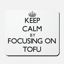 Keep Calm by focusing on Tofu Mousepad