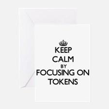Keep Calm by focusing on Tokens Greeting Cards